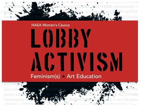 Lobby Activism: Feminism(s) + Art Education